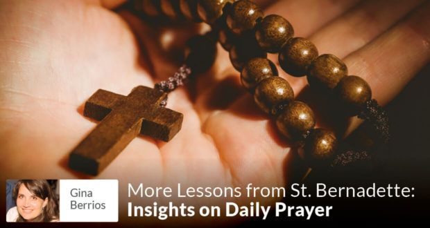 More Lessons from Bernadette: Insights on Daily Prayer - Gina Berrios