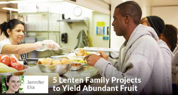 5 Lenten Family Projects to Yield Abundant Fruit -Jennifer Elia