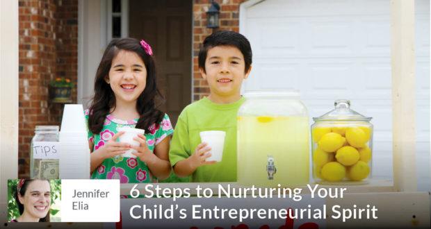 6 Steps to Nurture Your Child's Entrepreneurial Spirit - Jennifer Elia