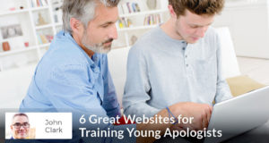 6 Great Websites for Training Young Apologists - John Clark