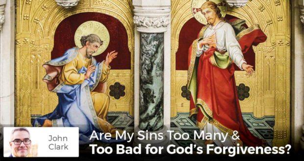 Are My Sins Too Many & Too Bad for God's Forgiveness - John Clark