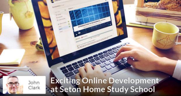 Exciting Online Development at Seton Home Study School - John Clark