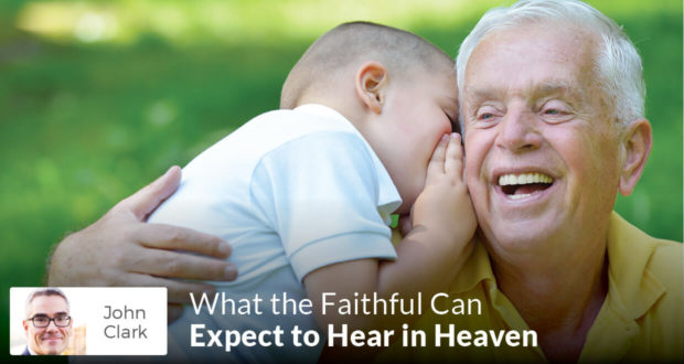 What the Faithful Can Expect to Hear in Heaven - John Clark