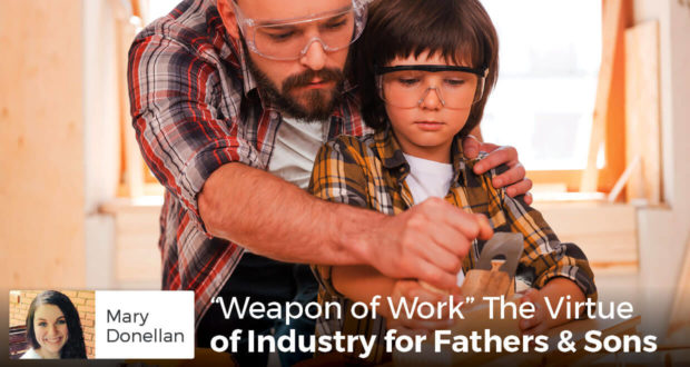 """Weapon of Work"" The Virtue of Industry for Fathers & Sons - Mary Donellan"