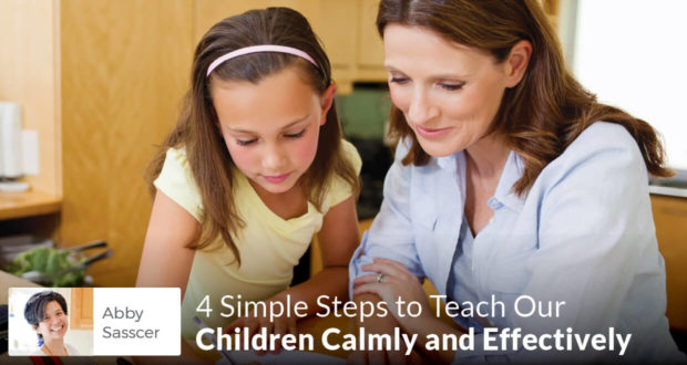 4 Simple Steps to Teach Our Children Calmly and Effectively - Abby Sasscer
