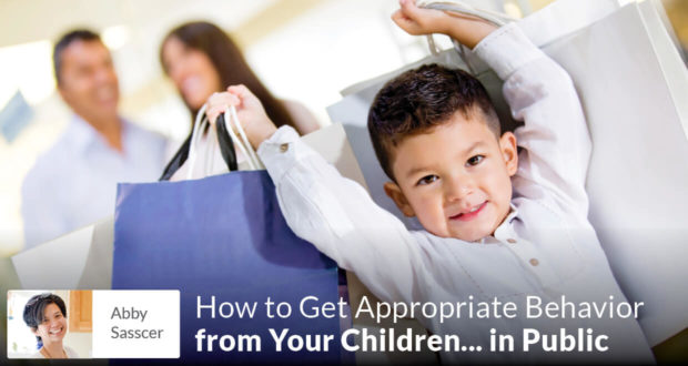 How to Get Acceptable and Appropriate Behavior from Your Children... in Public - Abby Sasscer