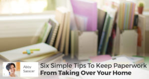 Six Simple Tips To Keep Paperwork From Taking Over Your Home - Abby Sasscer