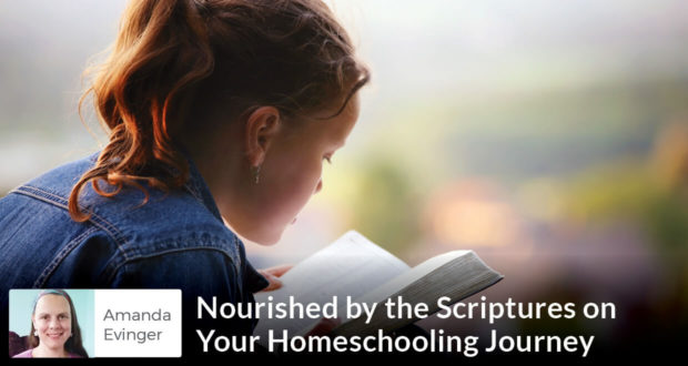 Nourished by the Scriptures on Your Homeschooling Journey - Amanda Evinger