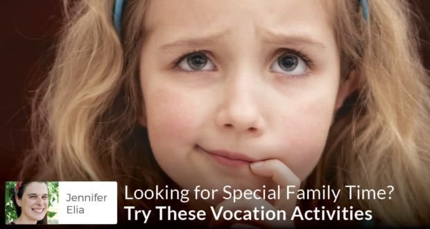 Looking for Special Family Time? Try These Vocation Activities - Jennifer Elia