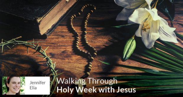 Walking Through Holy Week with Jesus - Jennifer Elia