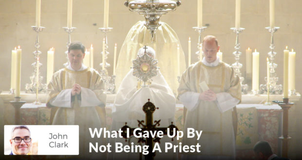What I Gave Up By Not Being A Priest - John Clark