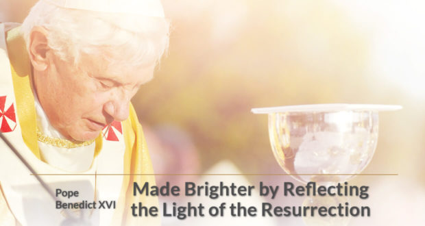 Made Brighter by Reflecting light resurrection - Pope Benedict