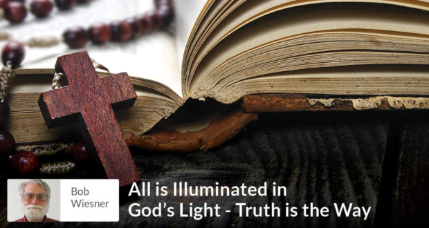 All is Illuminated in God's Light - Truth is the Way - Bob Weisner