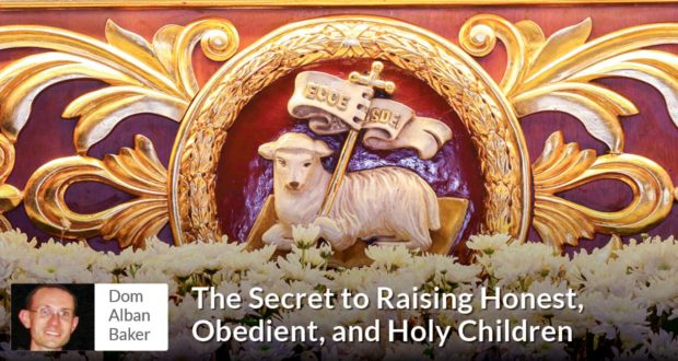 The Secret to Raising Honest, Obedient, and Holy Children - Dom Alban Baker