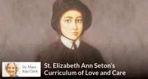 St. Elizabeth Ann Seton's Curriculum of Love and Care - Dr Clark