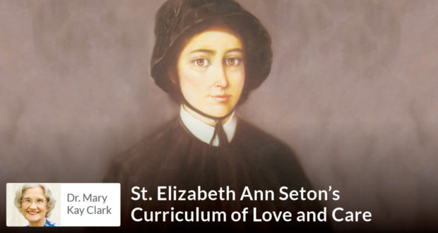 St. Elizabeth Ann Seton's Curriculum of Love and Care - Dr Clark