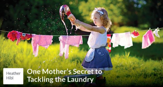 One Mother's Secret to Tackling the Laundry - Heather Hibl
