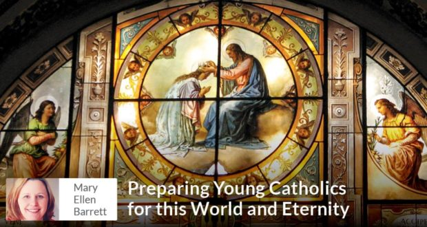 Preparing Young Catholics for this World and Eternity - Mary Ellen Barrett