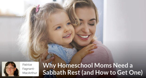 Why Homeschool Moms Need a Sabbath Rest (and How to Get One) - Patrice Fagnant-MacArthur