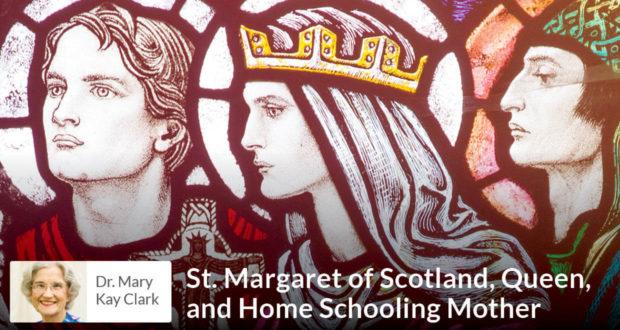 St. Margaret of Scotland, Queen, and Home Schooling Mother - Dr Clark