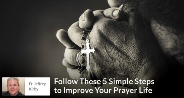 Follow These 5 Simple Steps to Improve Your Prayer Life - Fr Kirby