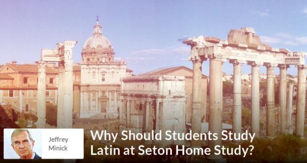 Why Should Students Study Latin at Seton Home Study? - Mr Jeff Minick