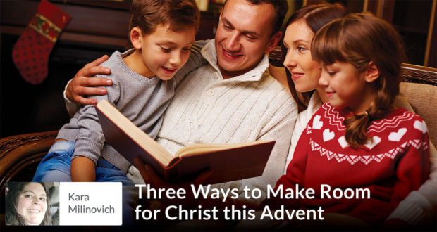 Three Ways to Make Room for Christ this Advent