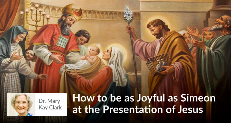 How to be as Joyful as Simeon at the Presentation of Jesus