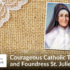 Courageous Catholic Teacher and Foundress St. Julie Billiart