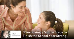 Kara Milinovich - 3 Surprisingly Simple Steps to Finish the School Year Strong (1)