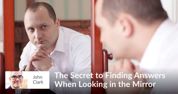 The secret to finding answers while looking in the mirror...