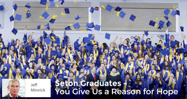Seton Graduates - You Give Us a Reason for Hope